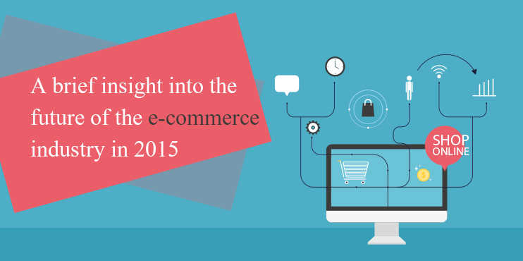 A-brief-insight-into-the-future-of-the-e-commerce-industry-in-2015
