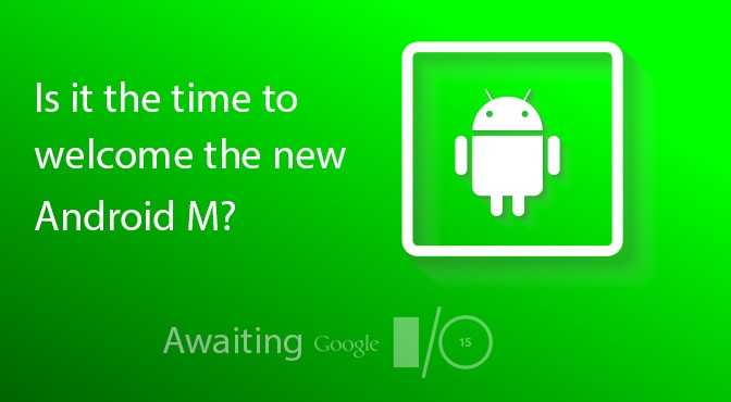Is-it-the-time-to-welcome-the-new-Android-M-Awaiting-Google-IO