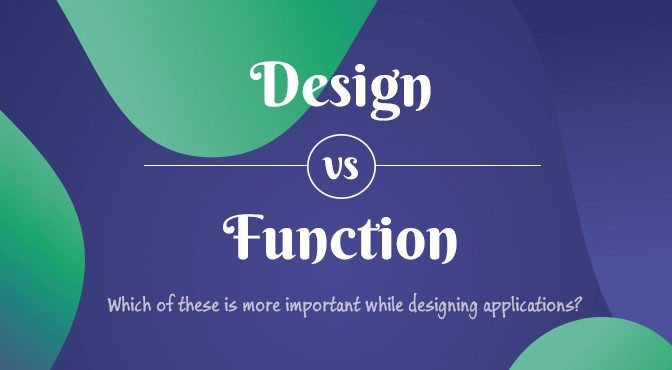 Design-vs-Function-Which-of-these-is-more-important-while-designing-applications