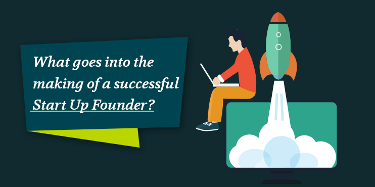 What-goes-into-the-making-of-a-successful-Start-Up-Founder