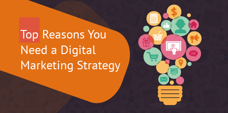 Top-Reasons-You-Need-a-Digital-Marketing-Strategy