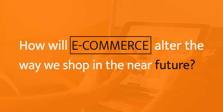 How-will-E-commerce-alter-the-way-we-shop-in-the-near-future