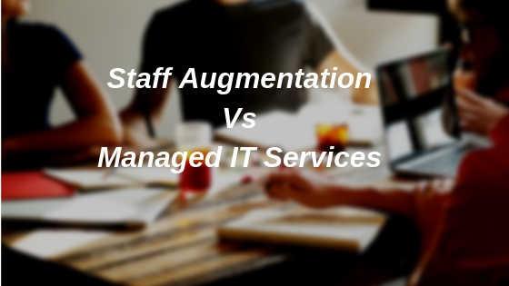 Staff Augmentation Vs Managed IT Services